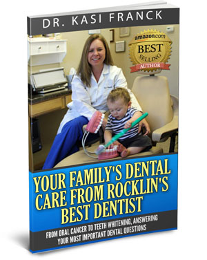 Your Family's Dental Care from Rocklin's Best Dentist, best-selling book by Dr. Kasi Franck